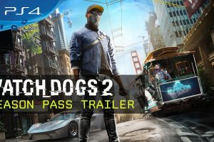 Watch_Dogs 2 Season Pass details and launch trailer
