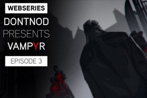 DONTNOD's Vampyr webisode series explores life and death
